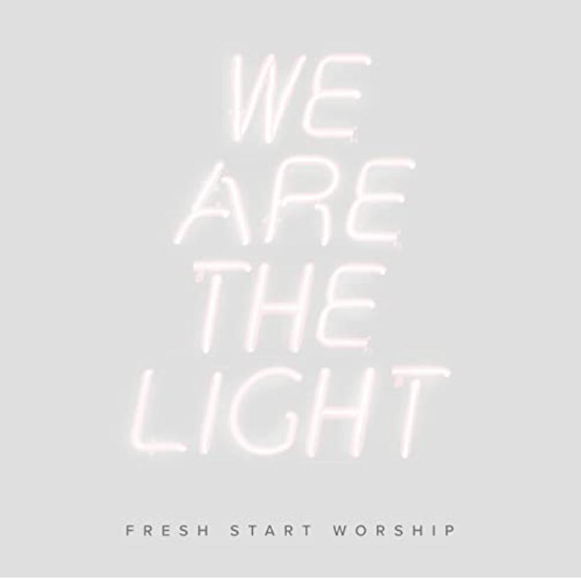New Music Releases We Are The Light Single Fresh Start Worship