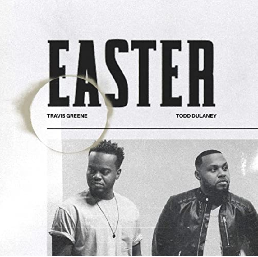 Easter (feat. Todd Dulaney) Travis Greene New Music Releases