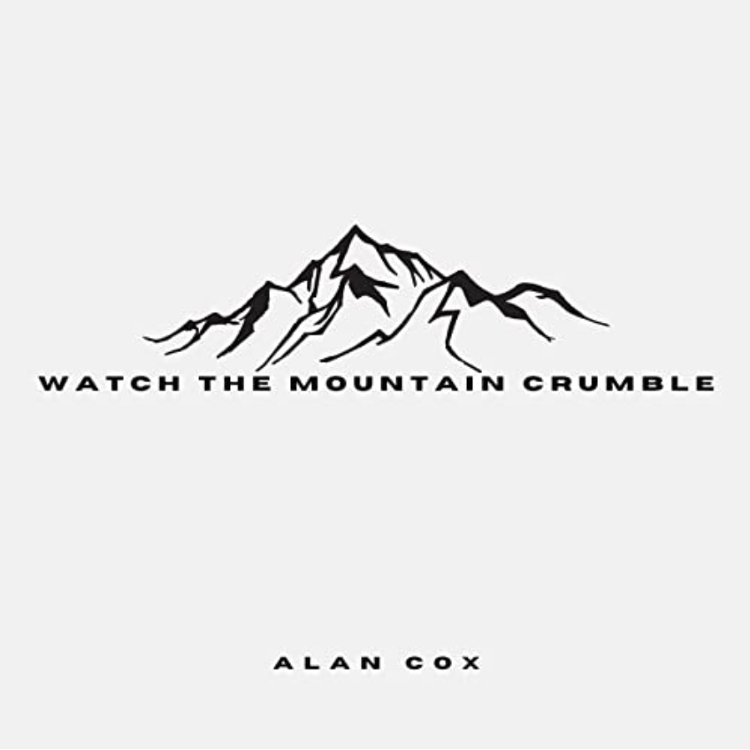 Be encouraged with this new music release--Alan Cox's new single, Watch The Mountain Crumble