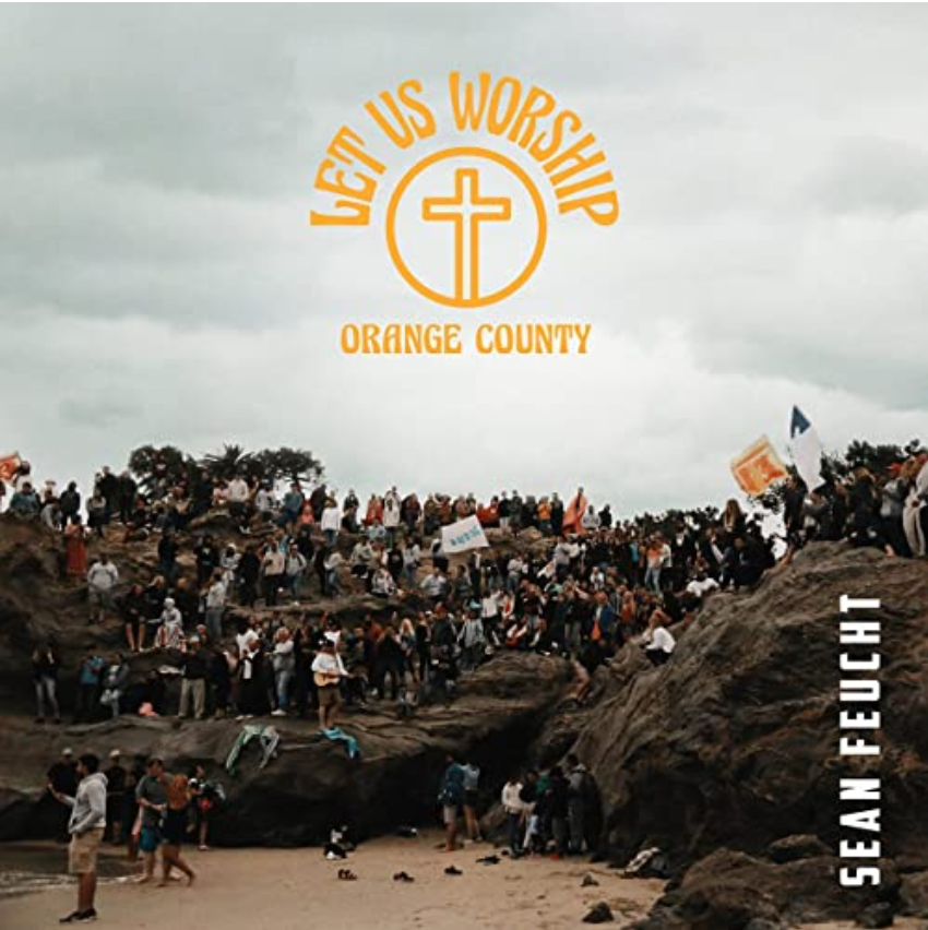 Let Us Worship-Orange County, new EP from Sean Feucht featured on the Music Link