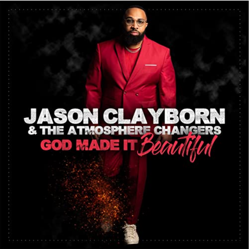 God Made It Beautiful album--new musicf rom Jason Clayborn & The Atmosphere Changers--Vertical and Uplifting New Drops on the Music Link