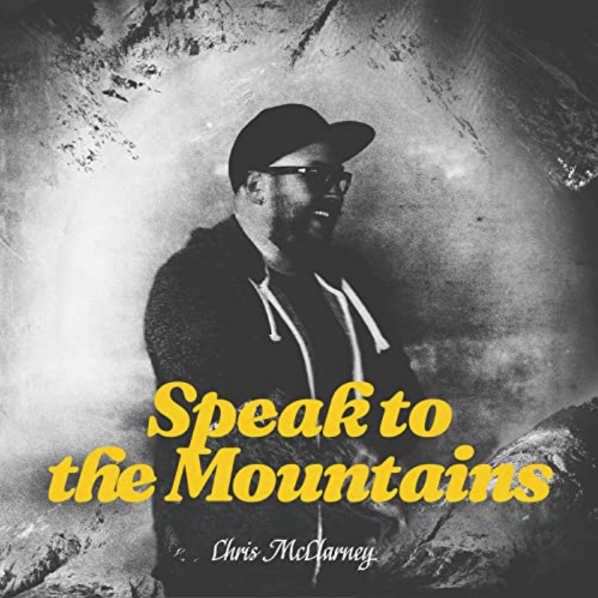 Vertical and Uplifting New Drops on the Music Link--Chris McClarney's new single, Speak To the Mountains