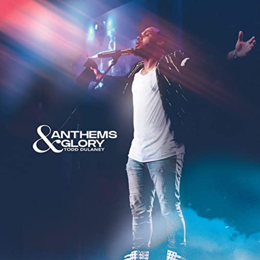 Anthems & Glory, new music from Todd Dulaney to elevate your weekend