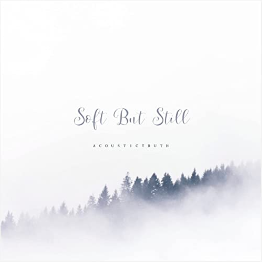 Soft But Still, new album from Acoustic Worship