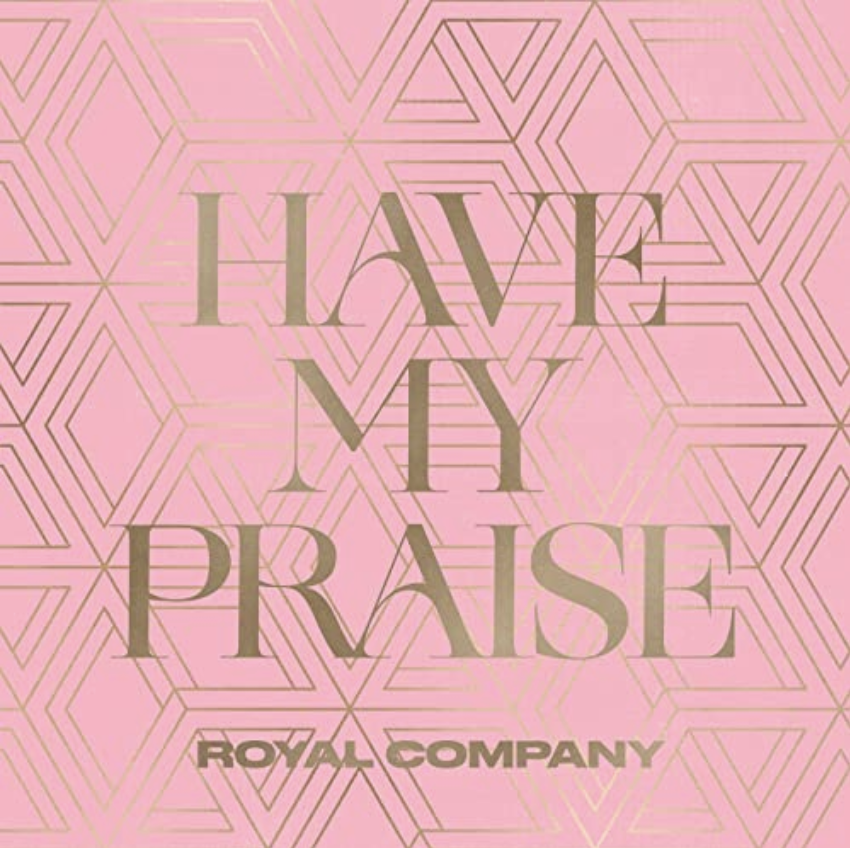 New single, Have My Praise, from Royal Company